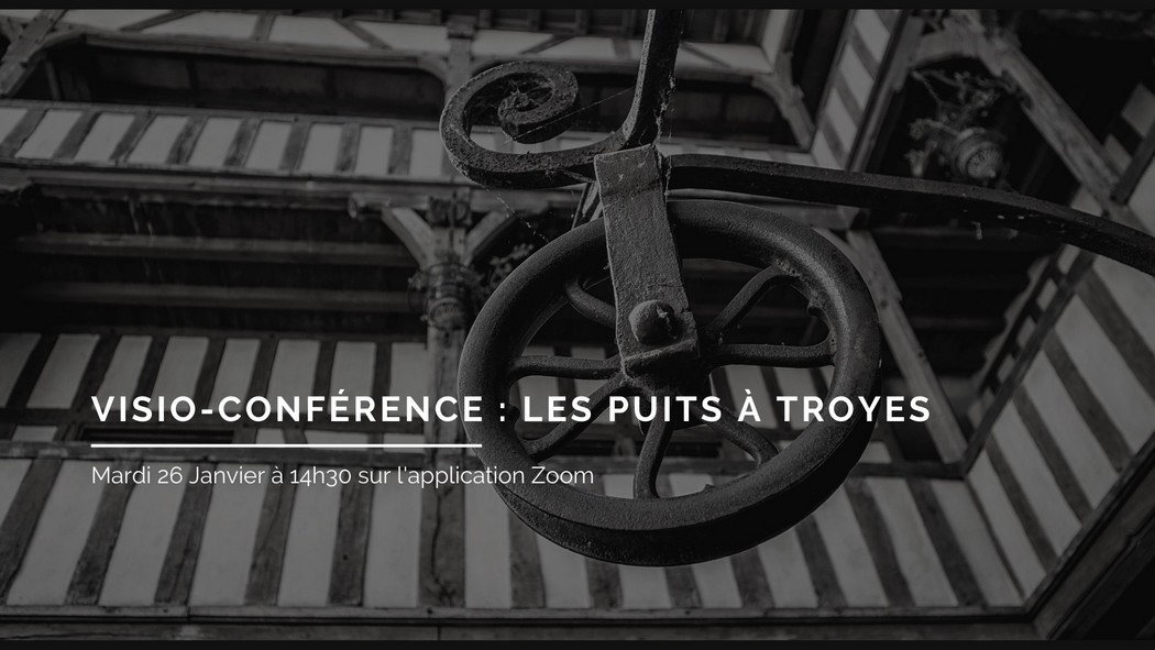 Troyes : Visio-conférence - Les puits à Troyes